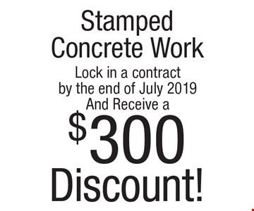 $300 Discount on StampedConcrete Work. Lock in a contract by the end of July 2019 And Receive a $300 Discount! Exp. 7/31/19.