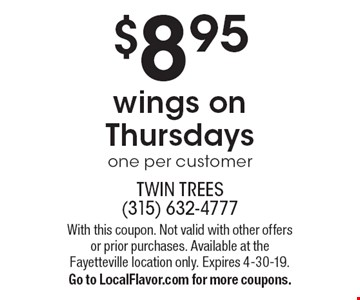 $8.95 wings on Thursdays. One per customer. With this coupon. Not valid with other offers or prior purchases. Available at the Fayetteville location only. Expires 4-30-19. Go to LocalFlavor.com for more coupons.