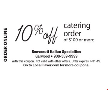Order online 10% off catering order of $100 or more. With this coupon. Not valid with other offers. Offer expires 7-31-19. Go to LocalFlavor.com for more coupons.