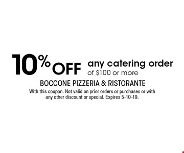 10% OFF any catering order of $100 or more. With this coupon. Not valid on prior orders or purchases or with any other discount or special. Expires 5-10-19.