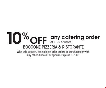 10% off any catering order of $100 or more. With this coupon. Not valid on prior orders or purchases or with any other discount or special. Expires 6-7-19.