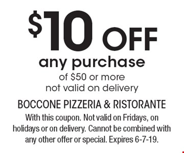 $10 off any purchase of $50 or more. Not valid on delivery. With this coupon. Not valid on Fridays, on holidays or on delivery. Cannot be combined with any other offer or special. Expires 6-7-19.