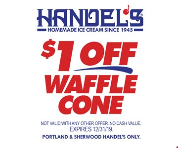 $1 OFF Waffle Cone !Not valid with any other offer. No cash value. Expires12/31/19. Portland & Sherwood Handl's Only.