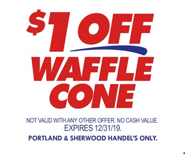 $1 Off waffle cone. Not valid with any other offer. No cash value. 12/31/19