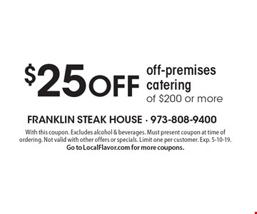 $25 OFF off-premises catering of $200 or more. With this coupon. Excludes alcohol & beverages. Must present coupon at time of ordering. Not valid with other offers or specials. Limit one per customer. Exp. 5-10-19. Go to LocalFlavor.com for more coupons.