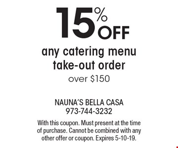 15% off any catering menu take-out order over $150. With this coupon. Must present at the time of purchase. Cannot be combined with any other offer or coupon. Expires 5-10-19.