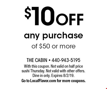 $10 OFF any purchase of $50 or more. With this coupon. Not valid on half price sushi Thursday. Not valid with other offers. Dine in only. Expires 8/2/19. Go to LocalFlavor.com for more coupons.