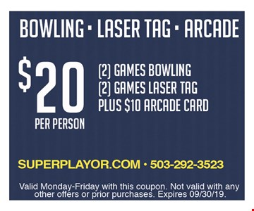 Bowling. Laser Tag. Arcade. $20 per person. 2 games bowling. 2 games laser tag plus $10 arcade card. Valid Monday-Friday with this coupon. Not valid with any other offers or prior purchases. Expires09/30/19