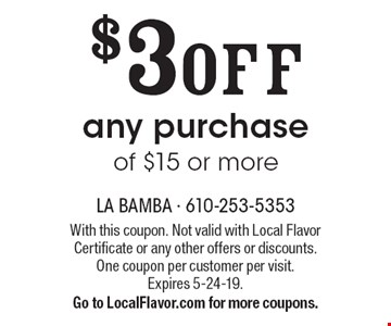 $3 OFF any purchase of $15 or more. With this coupon. Not valid with Local Flavor Certificate or any other offers or discounts. One coupon per customer per visit. Expires 5-24-19. Go to LocalFlavor.com for more coupons.