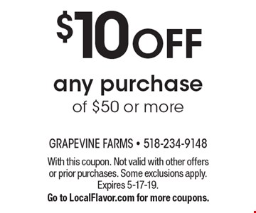$10 OFF any purchase of $50 or more. With this coupon. Not valid with other offers or prior purchases. Some exclusions apply. Expires 5-17-19. Go to LocalFlavor.com for more coupons.