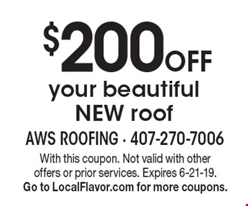 $200 Off your beautiful NEW roof. With this coupon. Not valid with other offers or prior services. Expires 6-21-19. Go to LocalFlavor.com for more coupons.