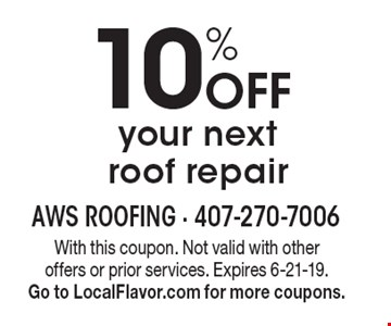 10% Off your next roof repair. With this coupon. Not valid with other offers or prior services. Expires 6-21-19. Go to LocalFlavor.com for more coupons.