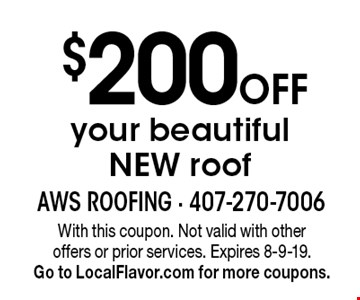 $200 Off your beautiful NEW roof. With this coupon. Not valid with other offers or prior services. Expires 8-9-19.Go to LocalFlavor.com for more coupons.