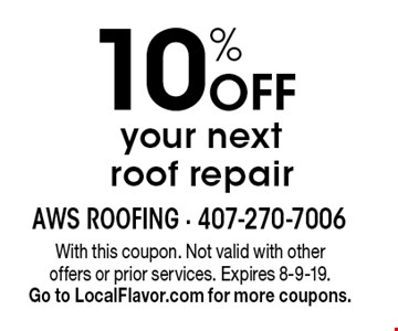 10% Off your next roof repair. With this coupon. Not valid with other offers or prior services. Expires 8-9-19.Go to LocalFlavor.com for more coupons.
