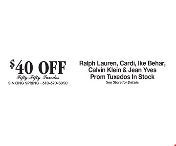 $40 OFF Ralph Lauren, Cardi, Ike Behar, Calvin Klein & Jean Yves Prom Tuxedos In Stock. See Store for Details.