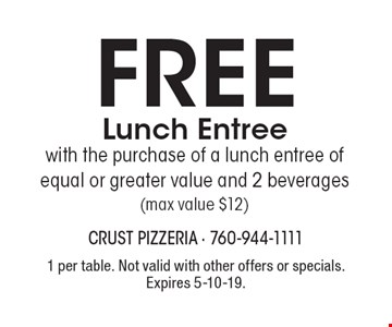 FREE Lunch Entree with the purchase of a lunch entree of equal or greater value and 2 beverages (max value $12). 1 per table. Not valid with other offers or specials. Expires 5-10-19.