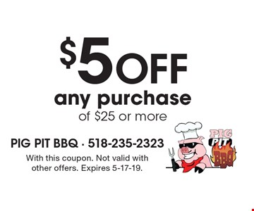 $5 off any purchase of $25 or more. With this coupon. Not valid with other offers. Expires 5-17-19.