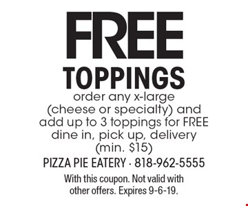 FREE toppings order any x-large (cheese or specialty) and add up to 3 toppings for FREE. dine in, pick up, delivery (min. $15). With this coupon. Not valid with other offers. Expires 9-6-19.