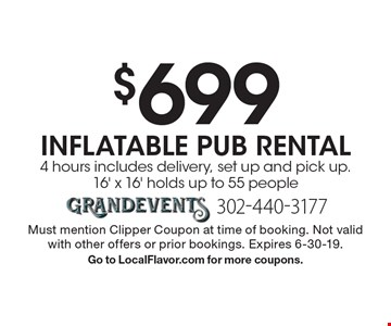 $699 Inflatable Pub Rental 4 hours includes delivery, set up and pick up.16' x 16' holds up to 55 people. Must mention Clipper Coupon at time of booking. Not valid with other offers or prior bookings. Expires 6-30-19. Go to LocalFlavor.com for more coupons.