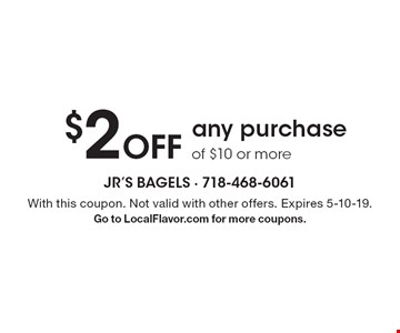 $2 Off any purchase of $10 or more. With this coupon. Not valid with other offers. Expires 5-10-19. Go to LocalFlavor.com for more coupons.