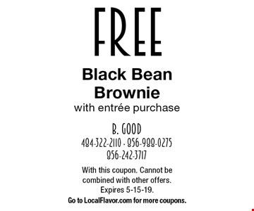 Free Black Bean Brownie with entree purchase. With this coupon. Cannot be combined with other offers.Expires 5-15-19.Go to LocalFlavor.com for more coupons.