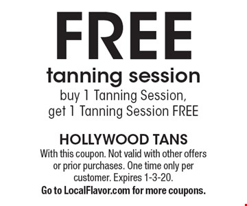 FREE tanning session. Buy 1 Tanning Session, get 1 Tanning Session FREE . With this coupon. Not valid with other offers or prior purchases. One time only per customer. Expires 1-3-20. Go to LocalFlavor.com for more coupons.