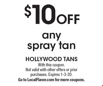 $10 Off any spray tan. With this coupon.Not valid with other offers or prior purchases. Expires 1-3-20.Go to LocalFlavor.com for more coupons.