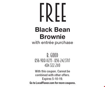 Free black bean brownie with entree purchase. With this coupon. Cannot be combined with other offers.Expires 5-10-19. Go to LocalFlavor.com for more coupons.