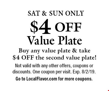 $4 OFF Value Plate. Buy any value plate & take $4 OFF the second value plate! Sat & Sun Only. Not valid with any other offers, coupons or discounts. One coupon per visit. Exp. 8/2/19.Go to LocalFlavor.com for more coupons.