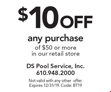 $10 off any purchase of $50 or more in our retail store. Not valid with any other offer. Expires 12/31/19. Code: BT19