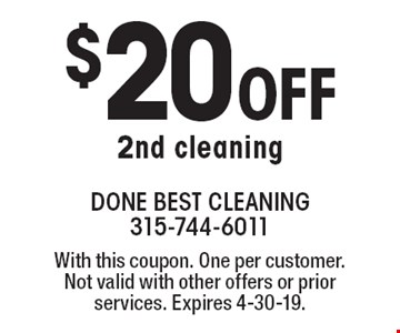 $20 Off 2nd cleaning. With this coupon. One per customer. Not valid with other offers or prior services. Expires 4-30-19.