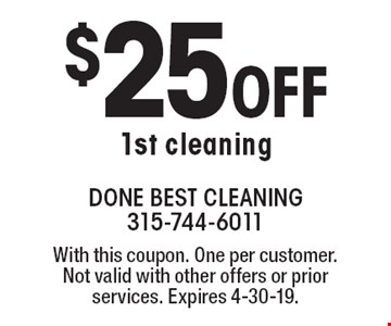 $25 Off 1st cleaning. With this coupon. One per customer. Not valid with other offers or prior services. Expires 4-30-19.