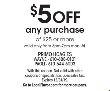 $5 Off any purchase of $25 or more valid only from 3pm-7pm Mon.-Fri. With this coupon. Not valid with other coupons or specials. Excludes sales tax. Expires 12/31/19. Go to LocalFlavor.com for more coupons.