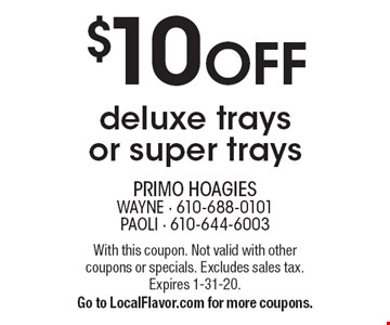 $10 off deluxe trays or super trays. With this coupon. Not valid with other coupons or specials. Excludes sales tax. Expires 1-31-20. Go to LocalFlavor.com for more coupons.