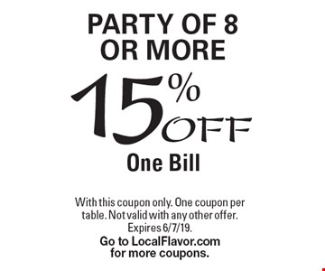 15%OFF One Bill Party of 8 or More. With this coupon only. One coupon per table. Not valid with any other offer. Expires 6/7/19. Go to LocalFlavor.com for more coupons.