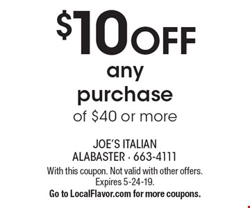$10 off any purchase of $40 or more. With this coupon. Not valid with other offers. Expires 5-24-19. Go to LocalFlavor.com for more coupons.