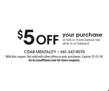 $5 OFF your purchase of $25 or more before tax. dine in or takeout. With this coupon. Not valid with other offers or prior purchases. Expires 12-13-19.Go to LocalFlavor.com for more coupons.
