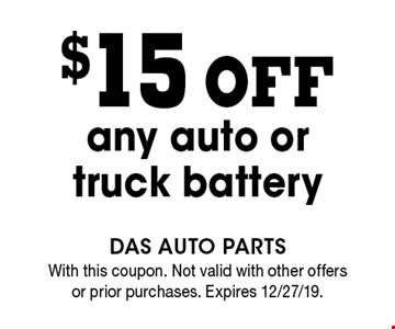 $15 off any auto or truck battery. With this coupon. Not valid with other offers or prior purchases. Expires 12/27/19.