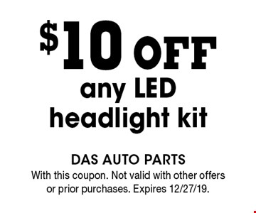 $10 off any LED headlight kit. With this coupon. Not valid with other offers or prior purchases. Expires 12/27/19.