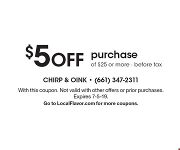 $5 off purchase of $25 or more - before tax . With this coupon. Not valid with other offers or prior purchases. Expires 7-5-19. Go to LocalFlavor.com for more coupons.