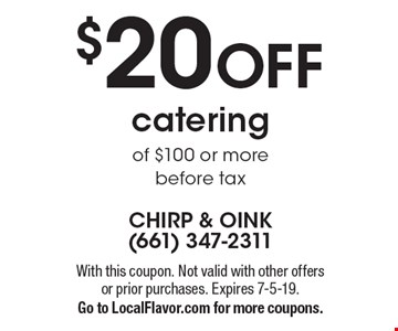 $20 off catering of $100 or more before tax. With this coupon. Not valid with other offers or prior purchases. Expires 7-5-19. Go to LocalFlavor.com for more coupons.