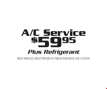$59.95 A/C service. Plus refrigerant. Most vehicles. Must present at time of purchase. Exp. 12/31/19.