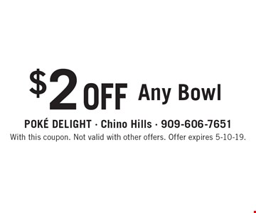 $2 OFF Any Bowl. With this coupon. Not valid with other offers. Offer expires 5-10-19.
