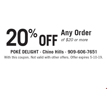 20% OFF Any Order of $20 or more. With this coupon. Not valid with other offers. Offer expires 5-10-19.