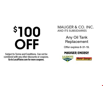 $100 OFF Any Oil Tank Replacement. Subject to Terms and Conditions. Can not be combined with any other discounts or coupons. Go to LocalFlavor.com for more coupons. Offer expires 8-31-19.