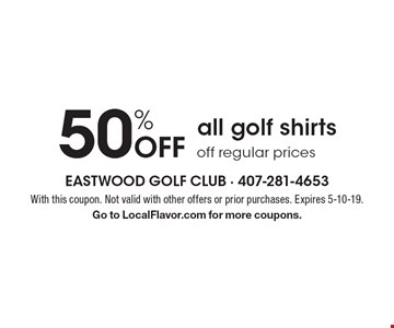 50% Off all golf shirts off regular prices. With this coupon. Not valid with other offers or prior purchases. Expires 5-10-19. Go to LocalFlavor.com for more coupons.