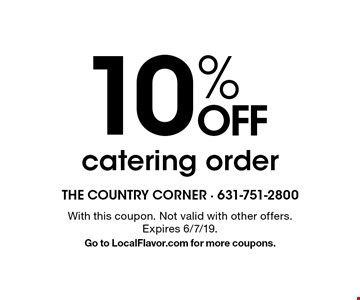 10% OFF catering order. With this coupon. Not valid with other offers. Expires 6/7/19. Go to LocalFlavor.com for more coupons.