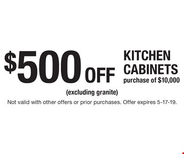 $500 OFF KITCHEN CABINETS purchase of $10,000 (excluding granite). Not valid with other offers or prior purchases. Offer expires 5-17-19.