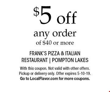 $5 off any order of $40 or more . With this coupon. Not valid with other offers. Pickup or delivery only. Offer expires 5-10-19. Go to LocalFlavor.com for more coupons.