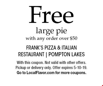 Free large pie with any order over $50. With this coupon. Not valid with other offers. Pickup or delivery only. Offer expires 5-10-19. Go to LocalFlavor.com for more coupons.